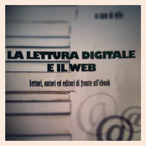 La Lettura Digitale e il Web - Lettori, autori ed editori di fronte all'ebook