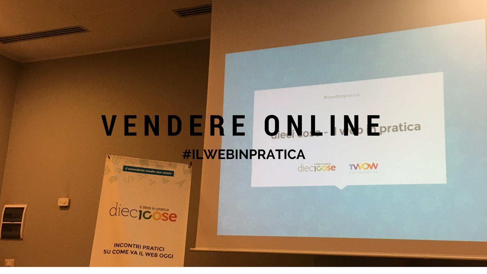 Vendere Online - Il corso di Dieci Cose #ilwebinpratica