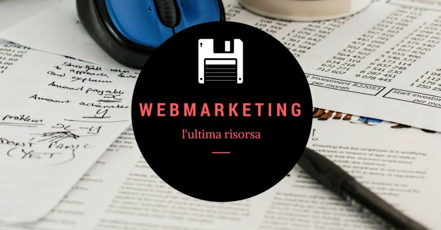 Il Web Marketing non è l'ultima risorsa